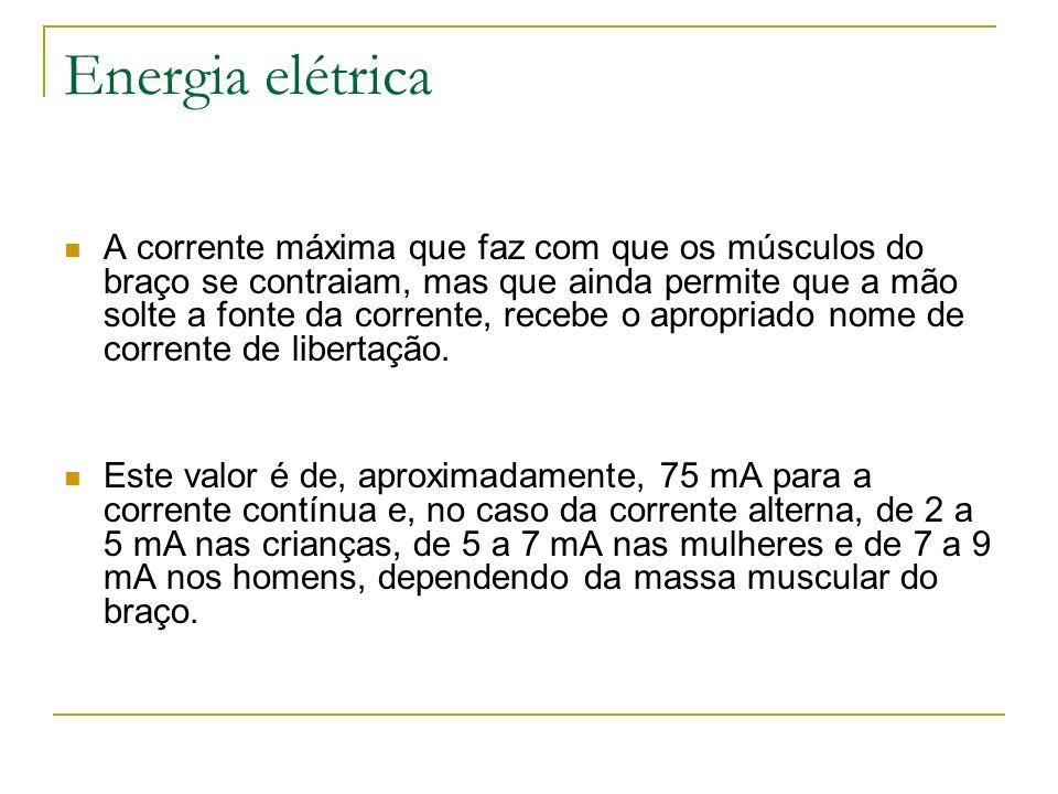 Energia elétrica A corrente máxima que faz com que os músculos do braço se contraiam, mas que ainda permite que a mão solte a fonte da corrente, receb