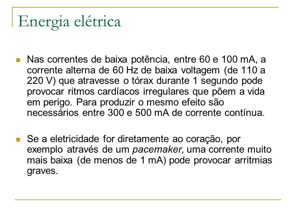 Energia elétrica Nas correntes de baixa potência, entre 60 e 100 mA, a corrente alterna de 60 Hz de baixa voltagem (de 110 a 220 V) que atravesse o tó