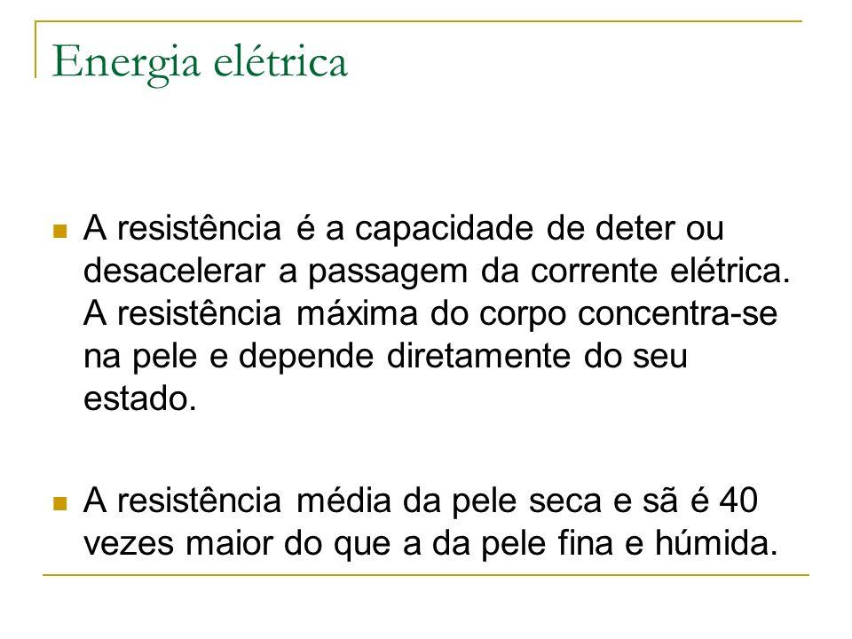 Energia elétrica A resistência é a capacidade de deter ou desacelerar a passagem da corrente elétrica. A resistência máxima do corpo concentra-se na p