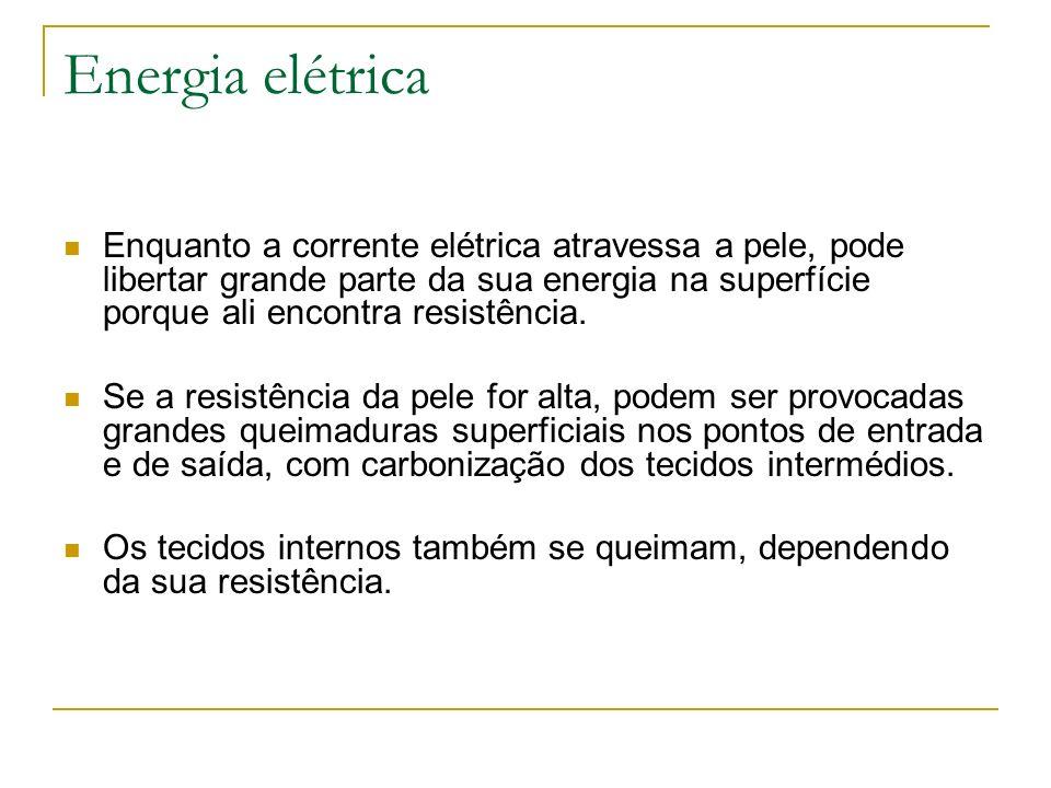 Energia elétrica Enquanto a corrente elétrica atravessa a pele, pode libertar grande parte da sua energia na superfície porque ali encontra resistênci
