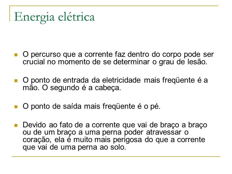 Energia elétrica O percurso que a corrente faz dentro do corpo pode ser crucial no momento de se determinar o grau de lesão. O ponto de entrada da ele