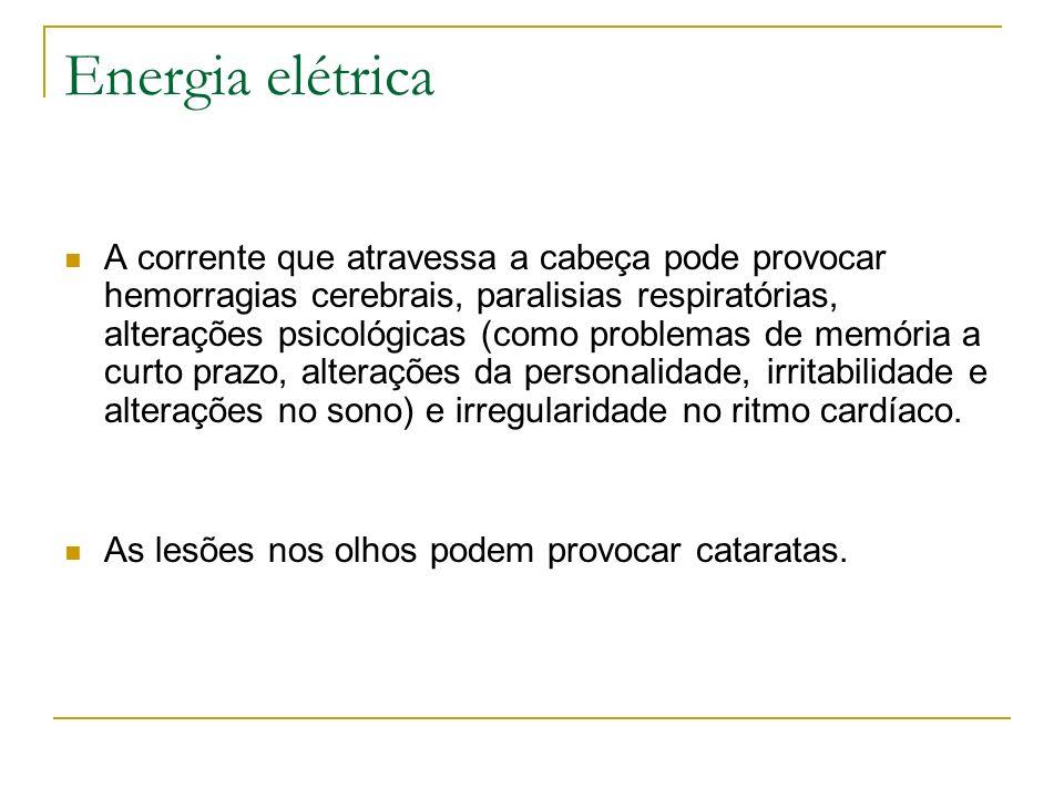 Energia elétrica A corrente que atravessa a cabeça pode provocar hemorragias cerebrais, paralisias respiratórias, alterações psicológicas (como proble