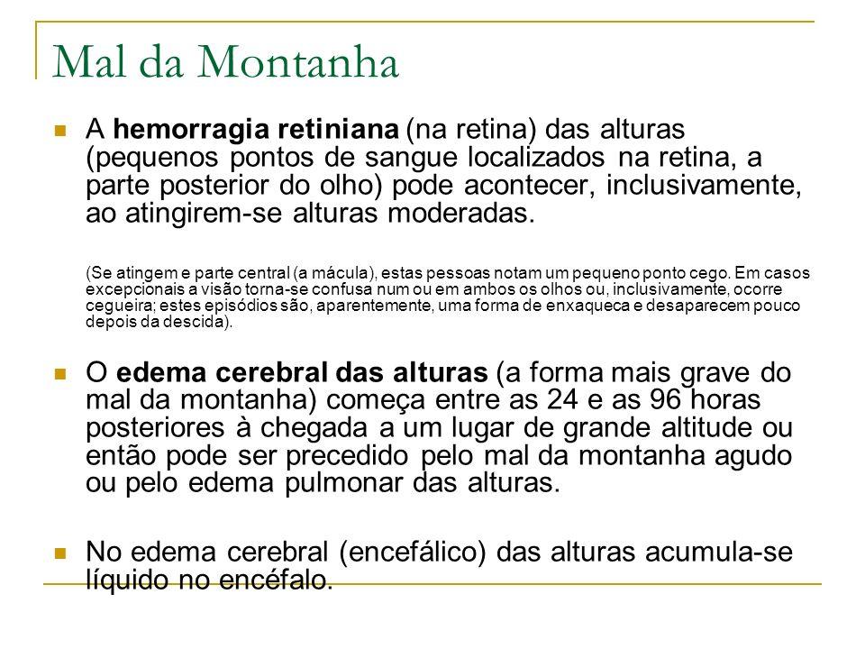 Mal da Montanha A hemorragia retiniana (na retina) das alturas (pequenos pontos de sangue localizados na retina, a parte posterior do olho) pode acont