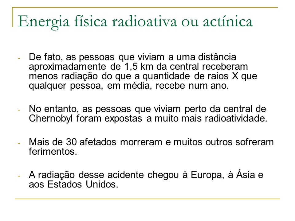 Energia física radioativa ou actínica - De fato, as pessoas que viviam a uma distância aproximadamente de 1,5 km da central receberam menos radiação d