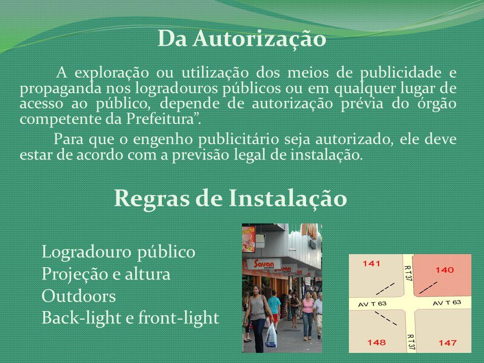 Da Autorização A exploração ou utilização dos meios de publicidade e propaganda nos logradouros públicos ou em qualquer lugar de acesso ao público, de