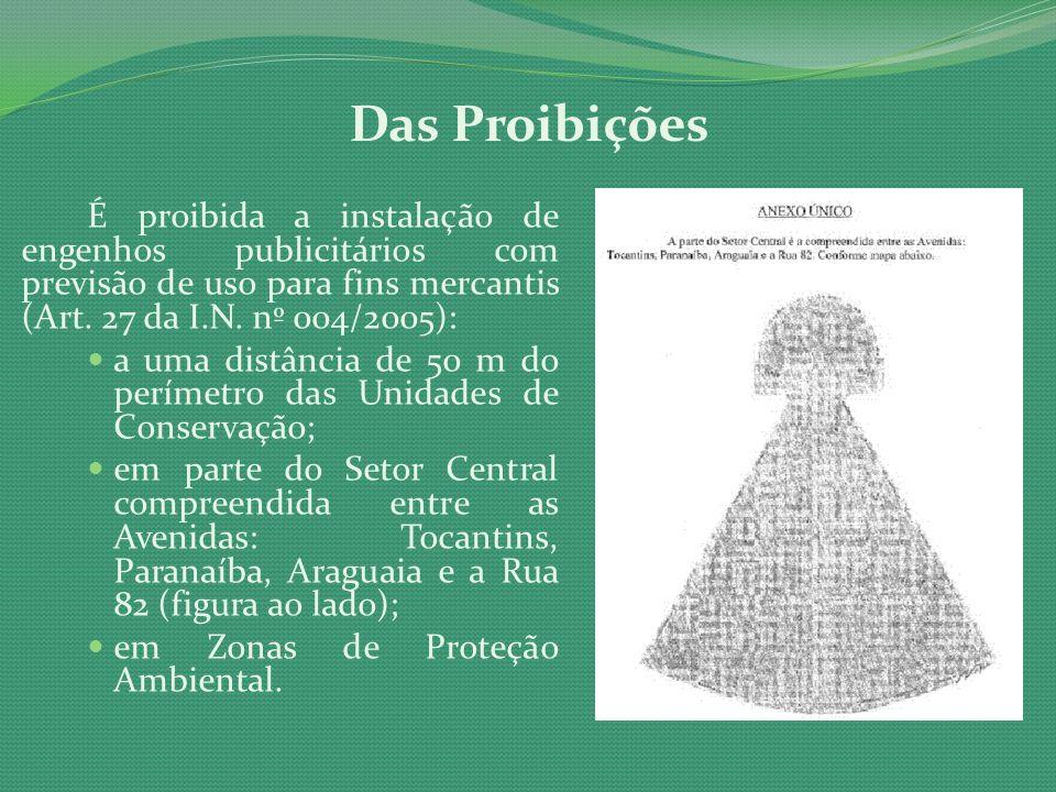 Das Proibições É proibida a instalação de engenhos publicitários com previsão de uso para fins mercantis (Art. 27 da I.N. nº 004/2005): a uma distânci
