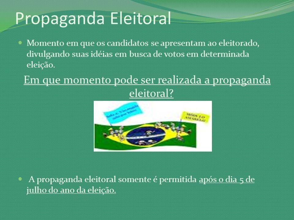 Propaganda Eleitoral Momento em que os candidatos se apresentam ao eleitorado, divulgando suas idéias em busca de votos em determinada eleição. Em que