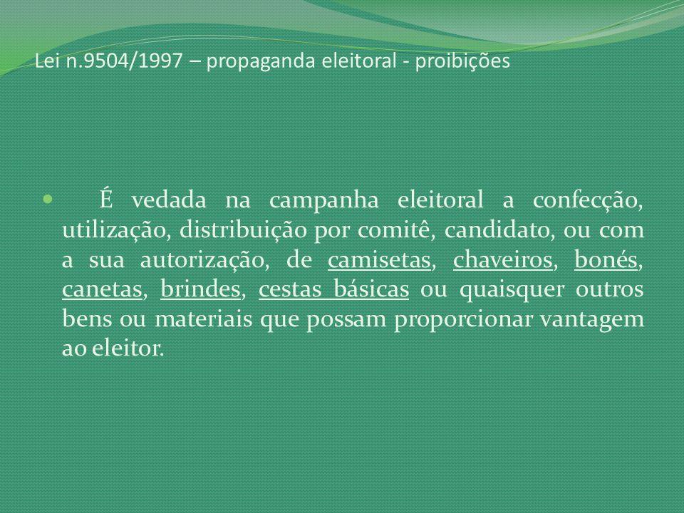 Lei n.9504/1997 – propaganda eleitoral - proibições É vedada na campanha eleitoral a confecção, utilização, distribuição por comitê, candidato, ou com