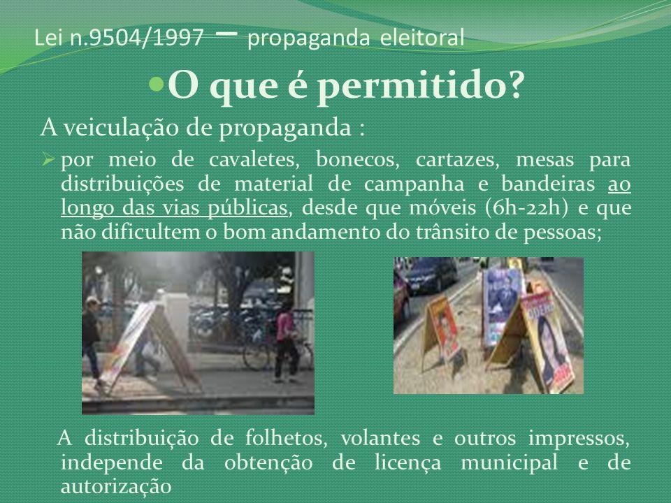 Lei n.9504/1997 – propaganda eleitoral O que é permitido? A veiculação de propaganda : por meio de cavaletes, bonecos, cartazes, mesas para distribuiç