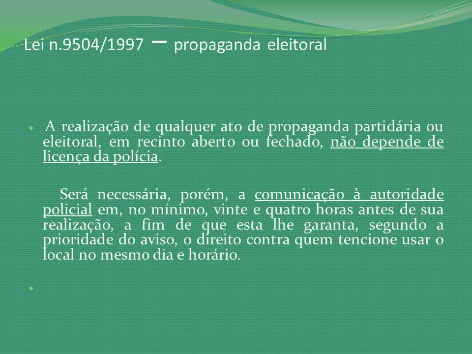 Lei n.9504/1997 – propaganda eleitoral A realização de qualquer ato de propaganda partidária ou eleitoral, em recinto aberto ou fechado, não depende d