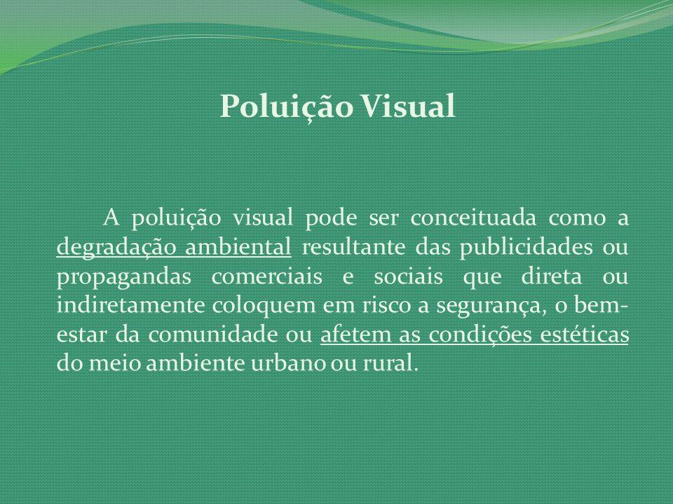 Poluição Visual A poluição visual pode ser conceituada como a degradação ambiental resultante das publicidades ou propagandas comerciais e sociais que