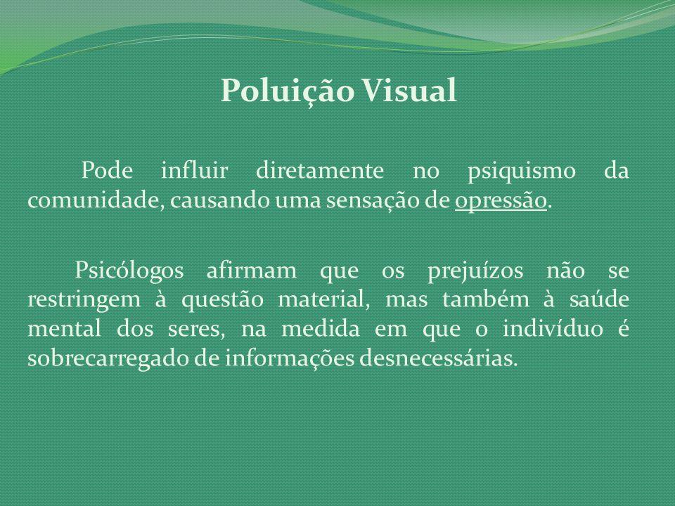 Poluição Visual Pode influir diretamente no psiquismo da comunidade, causando uma sensação de opressão. Psicólogos afirmam que os prejuízos não se res
