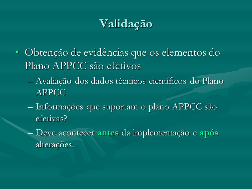 Validação Obtenção de evidências que os elementos do Plano APPCC são efetivosObtenção de evidências que os elementos do Plano APPCC são efetivos –Aval