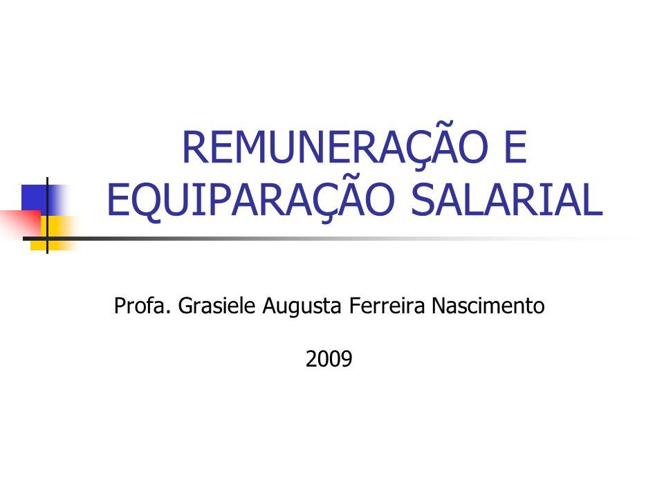REMUNERAÇÃO E EQUIPARAÇÃO SALARIAL Profa. Grasiele Augusta Ferreira Nascimento 2009