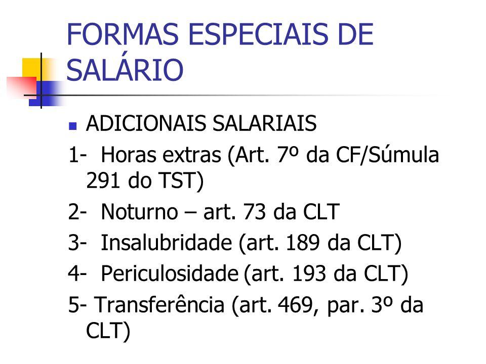 FORMAS ESPECIAIS DE SALÁRIO ADICIONAIS SALARIAIS 1- Horas extras (Art. 7º da CF/Súmula 291 do TST) 2- Noturno – art. 73 da CLT 3- Insalubridade (art.