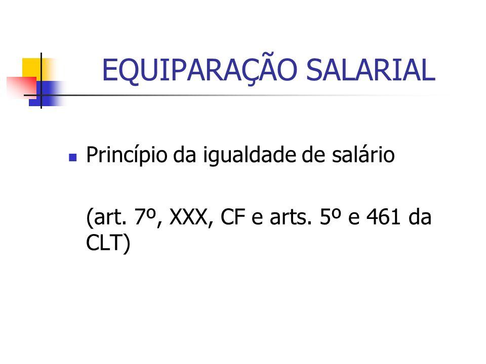 EQUIPARAÇÃO SALARIAL Princípio da igualdade de salário (art. 7º, XXX, CF e arts. 5º e 461 da CLT)