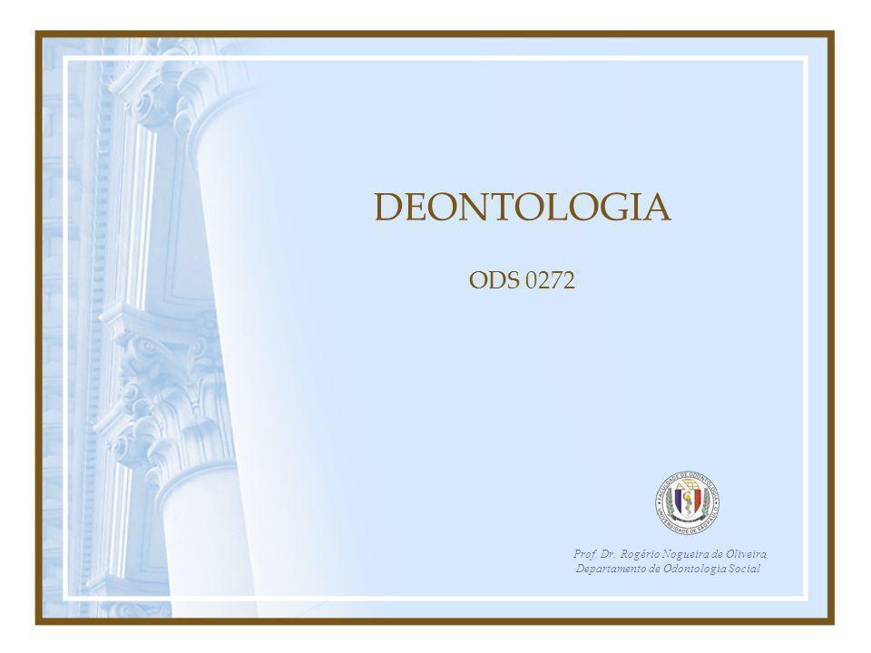 Divisão do estudo da Deontologia Deontologia Geral –Fundamentos filosófico do dever através da Filosofia moral Ética geral Moral Deontologia Odontológica –Dever particularizado atribuído a profissão