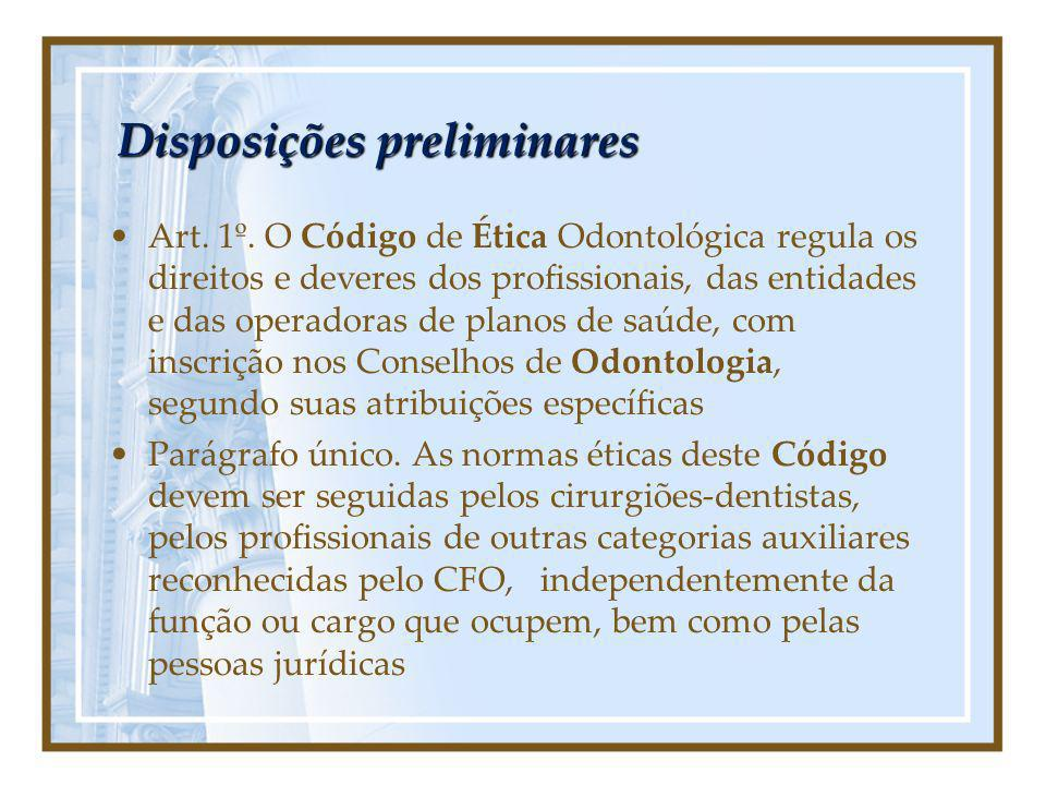 Disposições preliminares Art. 1º. O Código de Ética Odontológica regula os direitos e deveres dos profissionais, das entidades e das operadoras de pla
