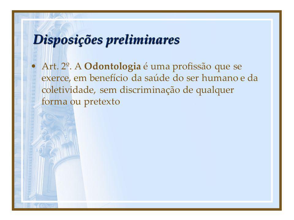 Disposições preliminares Art. 2º. A Odontologia é uma profissão que se exerce, em benefício da saúde do ser humano e da coletividade, sem discriminaçã