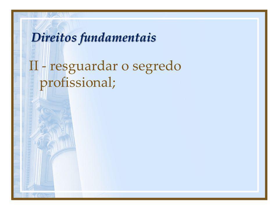 Direitos fundamentais II - resguardar o segredo profissional;