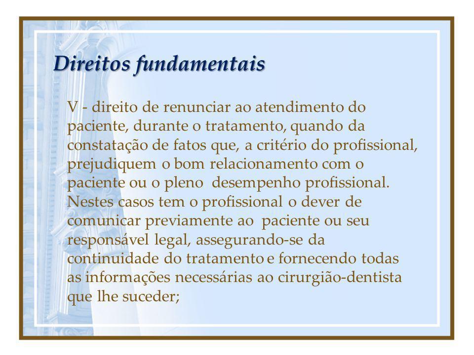 Direitos fundamentais V - direito de renunciar ao atendimento do paciente, durante o tratamento, quando da constatação de fatos que, a critério do pro