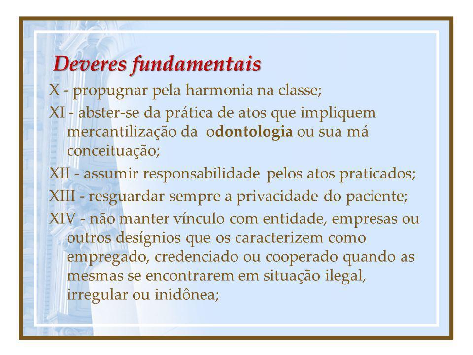 Deveres fundamentais X - propugnar pela harmonia na classe; XI - abster-se da prática de atos que impliquem mercantilização da odontologia ou sua má c