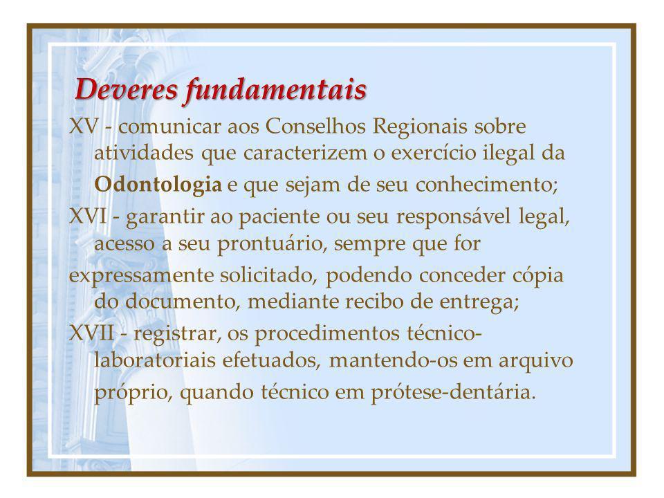 Deveres fundamentais XV - comunicar aos Conselhos Regionais sobre atividades que caracterizem o exercício ilegal da Odontologia e que sejam de seu con