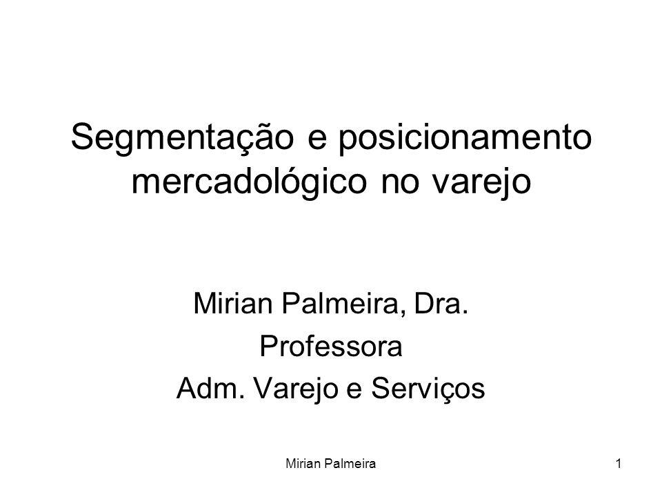 Mirian Palmeira1 Segmentação e posicionamento mercadológico no varejo Mirian Palmeira, Dra. Professora Adm. Varejo e Serviços