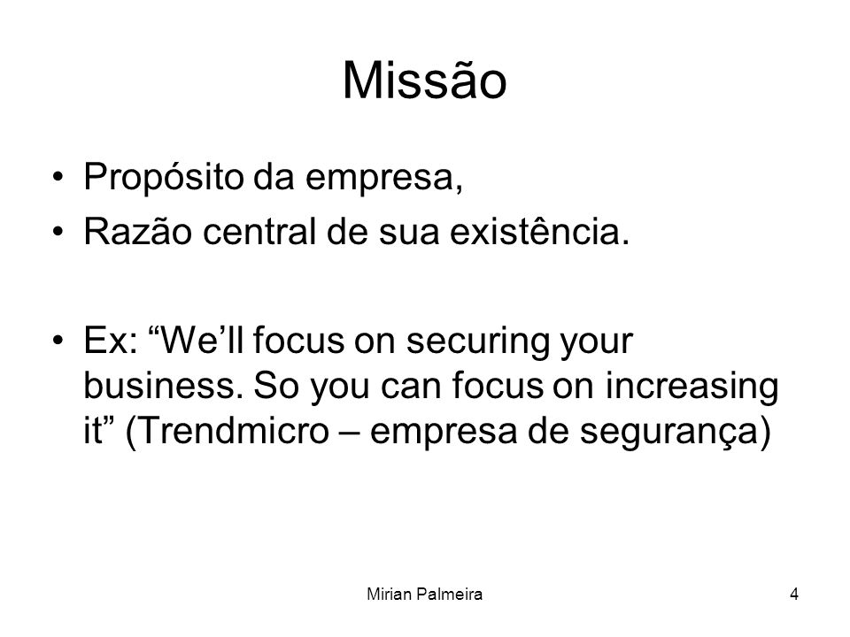 Mirian Palmeira4 Missão Propósito da empresa, Razão central de sua existência. Ex: Well focus on securing your business. So you can focus on increasin