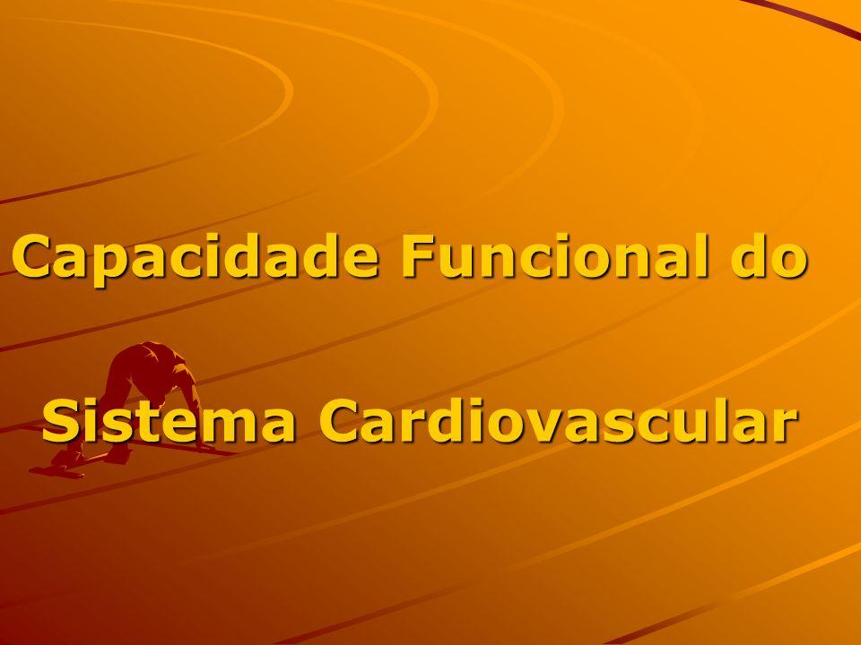 Capacidade Funcional do Sistema Cardiovascular Sistema Cardiovascular
