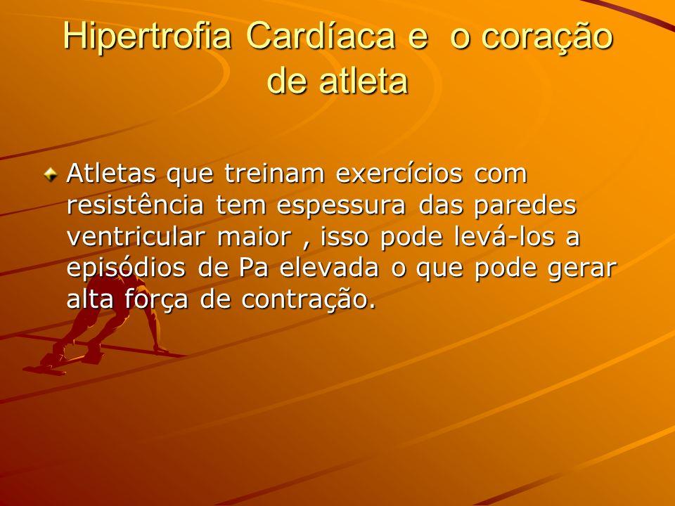Hipertrofia Cardíaca e o coração de atleta Atletas que treinam exercícios com resistência tem espessura das paredes ventricular maior, isso pode levá-