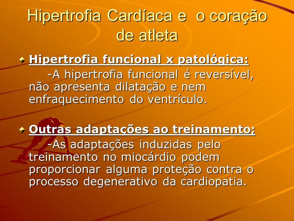 Hipertrofia Cardíaca e o coração de atleta Hipertrofia funcional x patológica: -A hipertrofia funcional é reversível, não apresenta dilatação e nem en