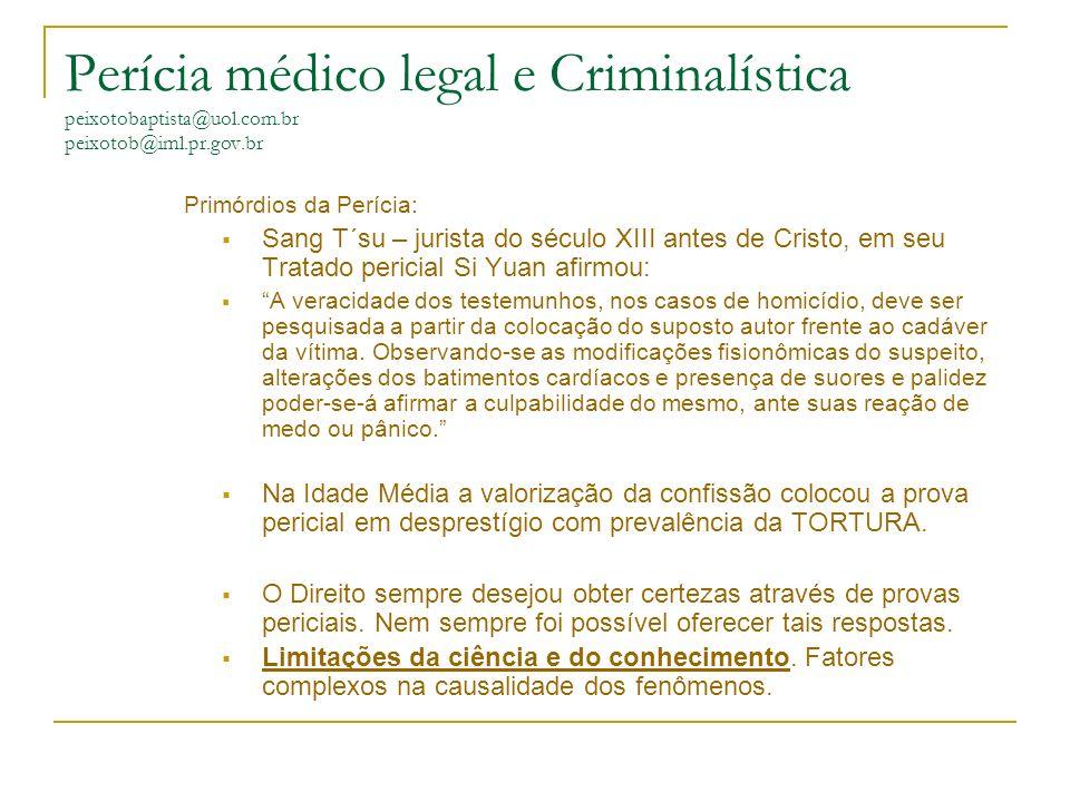 Perícia médico legal e Criminalística peixotobaptista@uol.com.br peixotob@iml.pr.gov.br Primórdios da Perícia: Sang T´su – jurista do século XIII ante