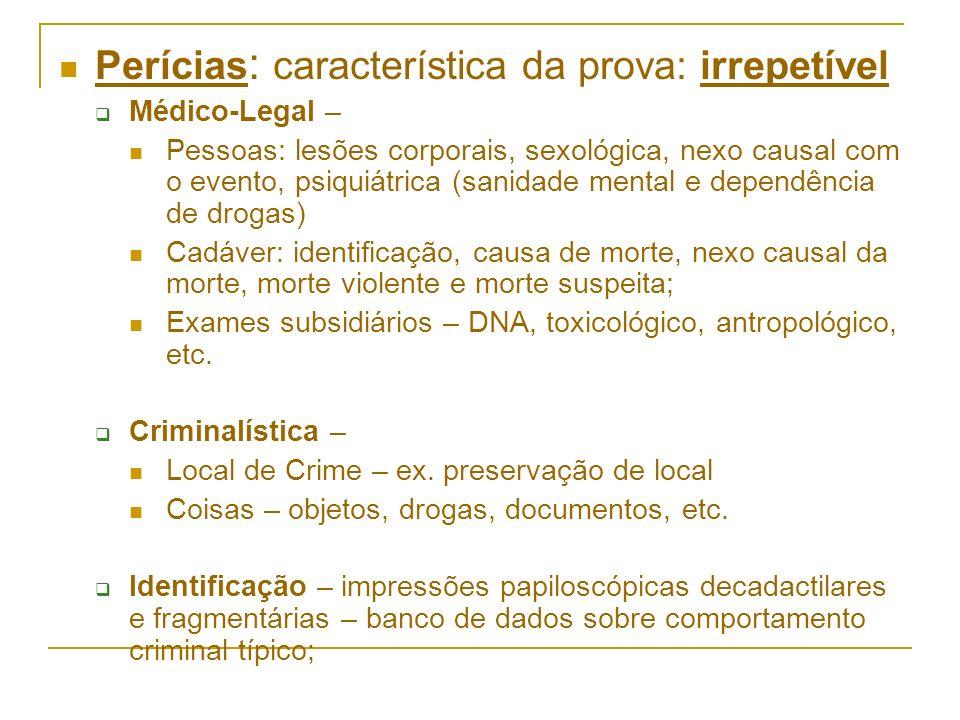 Perícias : característica da prova: irrepetível Médico-Legal – Pessoas: lesões corporais, sexológica, nexo causal com o evento, psiquiátrica (sanidade