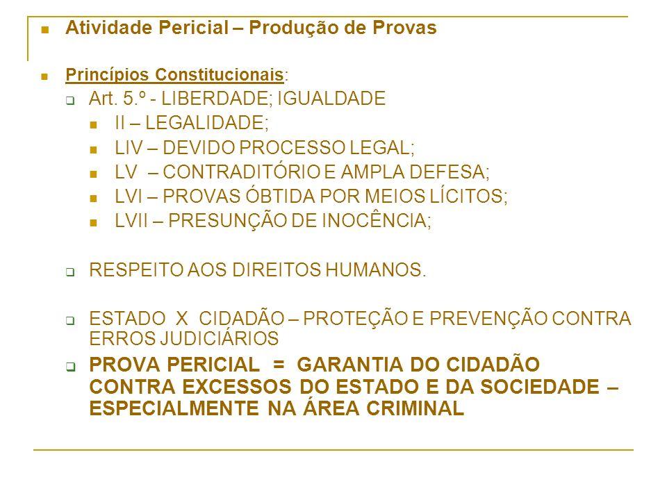 Atividade Pericial – Produção de Provas Princípios Constitucionais: Art. 5.º - LIBERDADE; IGUALDADE II – LEGALIDADE; LIV – DEVIDO PROCESSO LEGAL; LV –