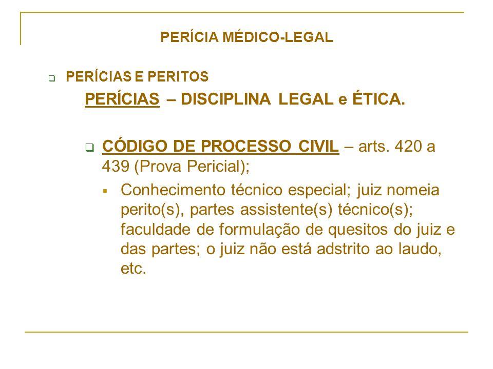 PERÍCIA MÉDICO-LEGAL PERÍCIAS E PERITOS PERÍCIAS – DISCIPLINA LEGAL e ÉTICA. CÓDIGO DE PROCESSO CIVIL – arts. 420 a 439 (Prova Pericial); Conhecimento