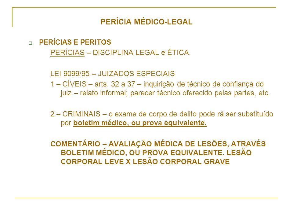 PERÍCIA MÉDICO-LEGAL PERÍCIAS E PERITOS PERÍCIAS – DISCIPLINA LEGAL e ÉTICA. LEI 9099/95 – JUIZADOS ESPECIAIS 1 – CÍVEIS – arts. 32 a 37 – inquirição