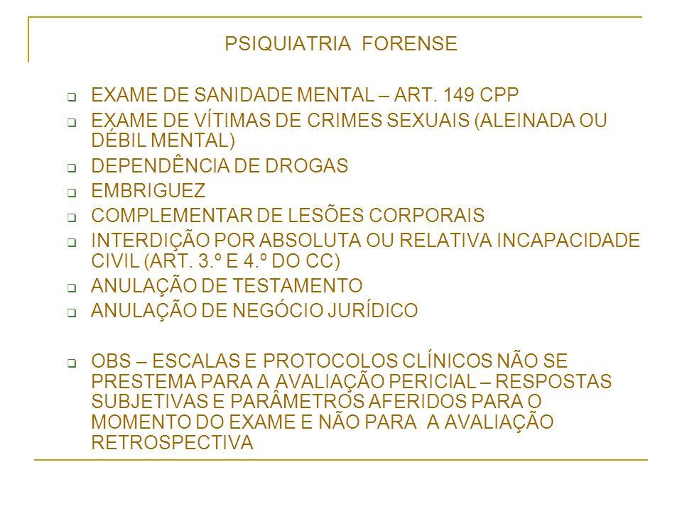 PSIQUIATRIA FORENSE EXAME DE SANIDADE MENTAL – ART. 149 CPP EXAME DE VÍTIMAS DE CRIMES SEXUAIS (ALEINADA OU DÉBIL MENTAL) DEPENDÊNCIA DE DROGAS EMBRIG