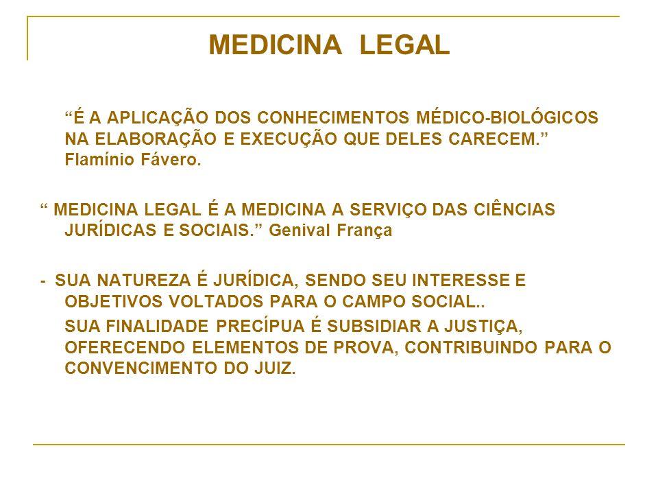 MEDICINA LEGAL É A APLICAÇÃO DOS CONHECIMENTOS MÉDICO-BIOLÓGICOS NA ELABORAÇÃO E EXECUÇÃO QUE DELES CARECEM.