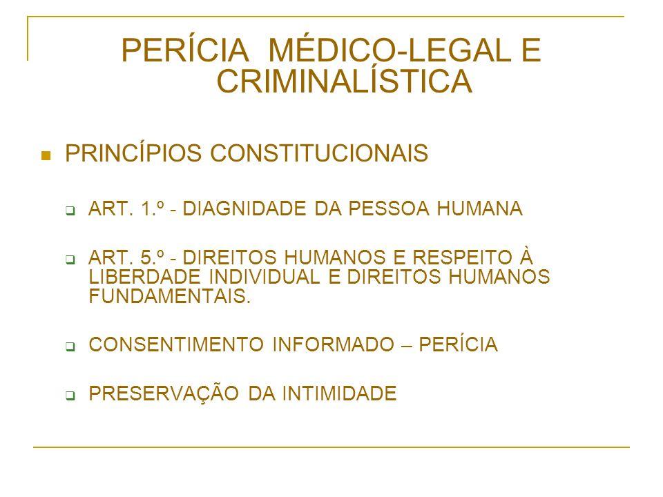PERÍCIA MÉDICO-LEGAL E CRIMINALÍSTICA PRINCÍPIOS CONSTITUCIONAIS ART.