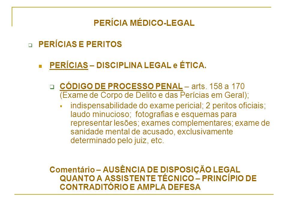 PERÍCIA MÉDICO-LEGAL PERÍCIAS E PERITOS PERÍCIAS – DISCIPLINA LEGAL e ÉTICA. CÓDIGO DE PROCESSO PENAL – arts. 158 a 170 (Exame de Corpo de Delito e da