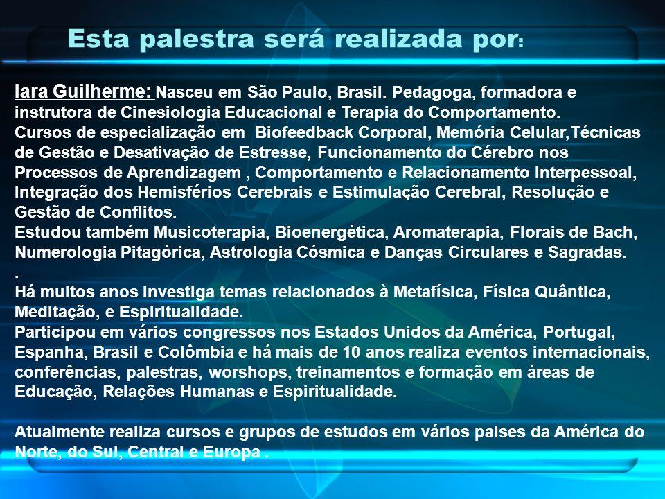 Esta palestra será realizada por : Iara Guilherme: Nasceu em São Paulo, Brasil.