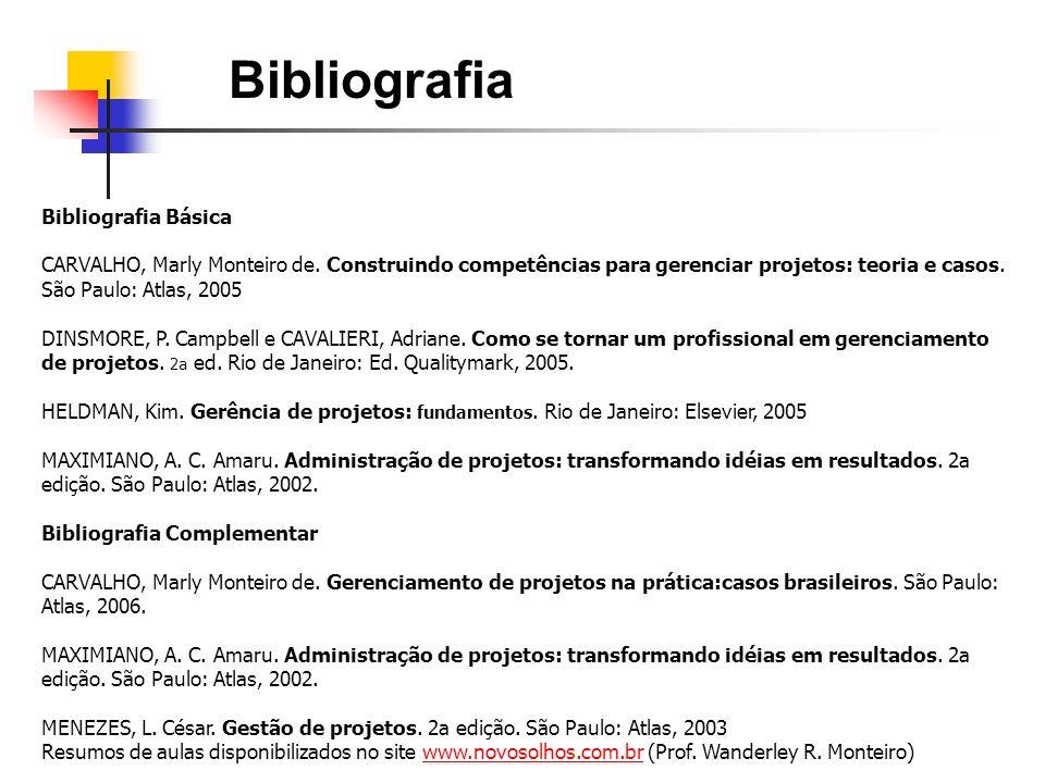 Bibliografia Bibliografia Básica CARVALHO, Marly Monteiro de. Construindo competências para gerenciar projetos: teoria e casos. São Paulo: Atlas, 2005