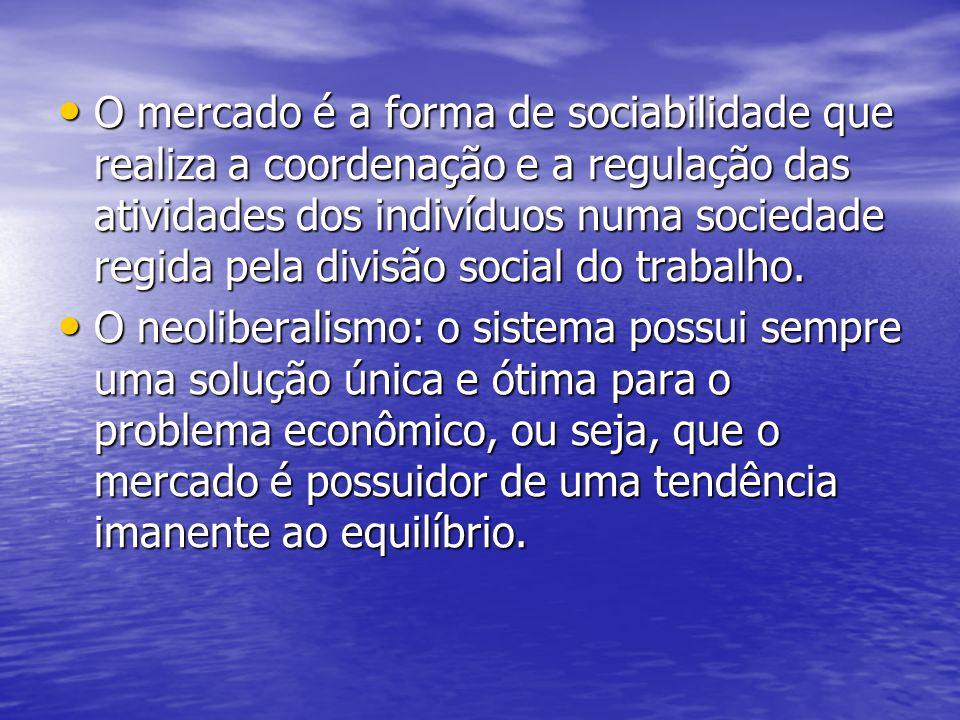 O mercado é a forma de sociabilidade que realiza a coordenação e a regulação das atividades dos indivíduos numa sociedade regida pela divisão social d