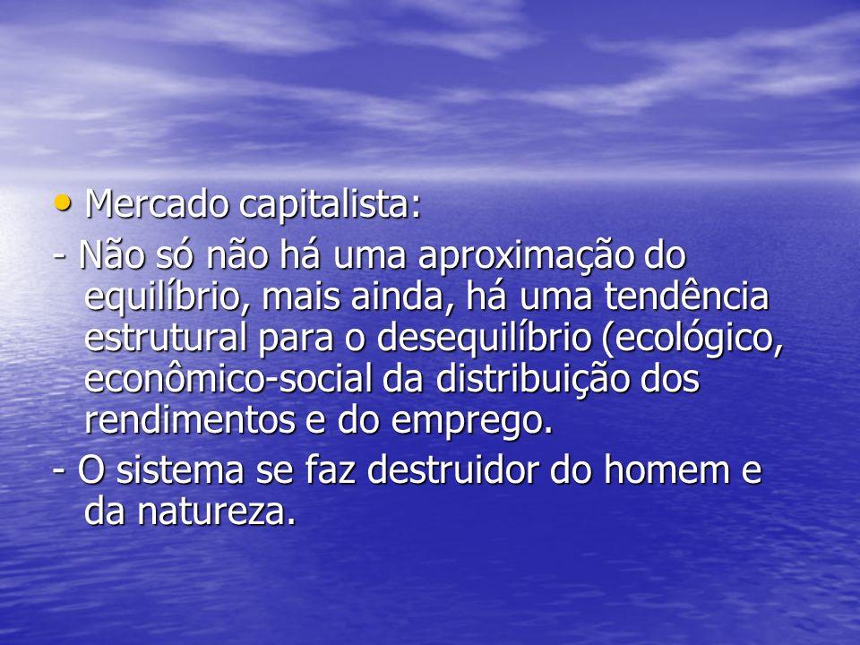 Mercado capitalista: Mercado capitalista: - Não só não há uma aproximação do equilíbrio, mais ainda, há uma tendência estrutural para o desequilíbrio
