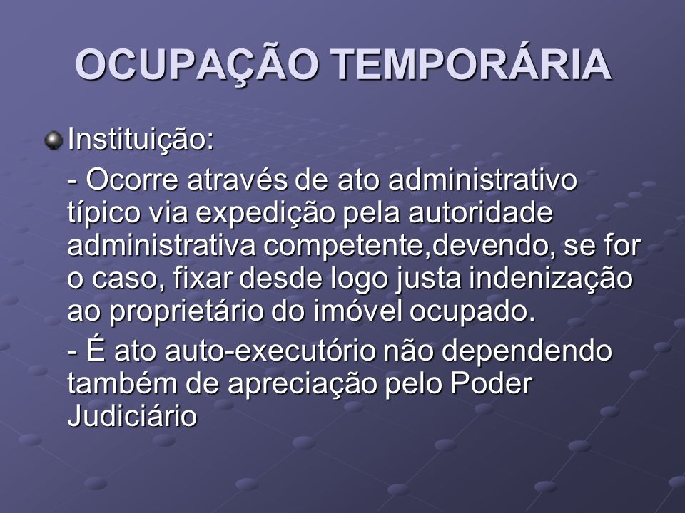 OCUPAÇÃO TEMPORÁRIA Instituição: - Ocorre através de ato administrativo típico via expedição pela autoridade administrativa competente,devendo, se for