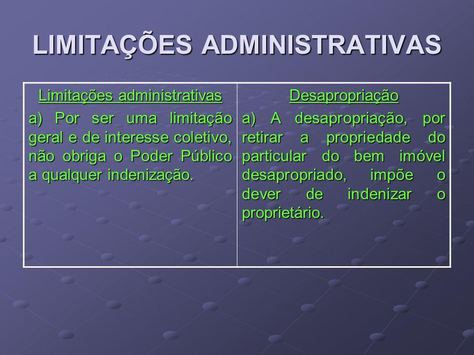 LIMITAÇÕES ADMINISTRATIVAS Limitações administrativas a) Por ser uma limitação geral e de interesse coletivo, não obriga o Poder Público a qualquer in