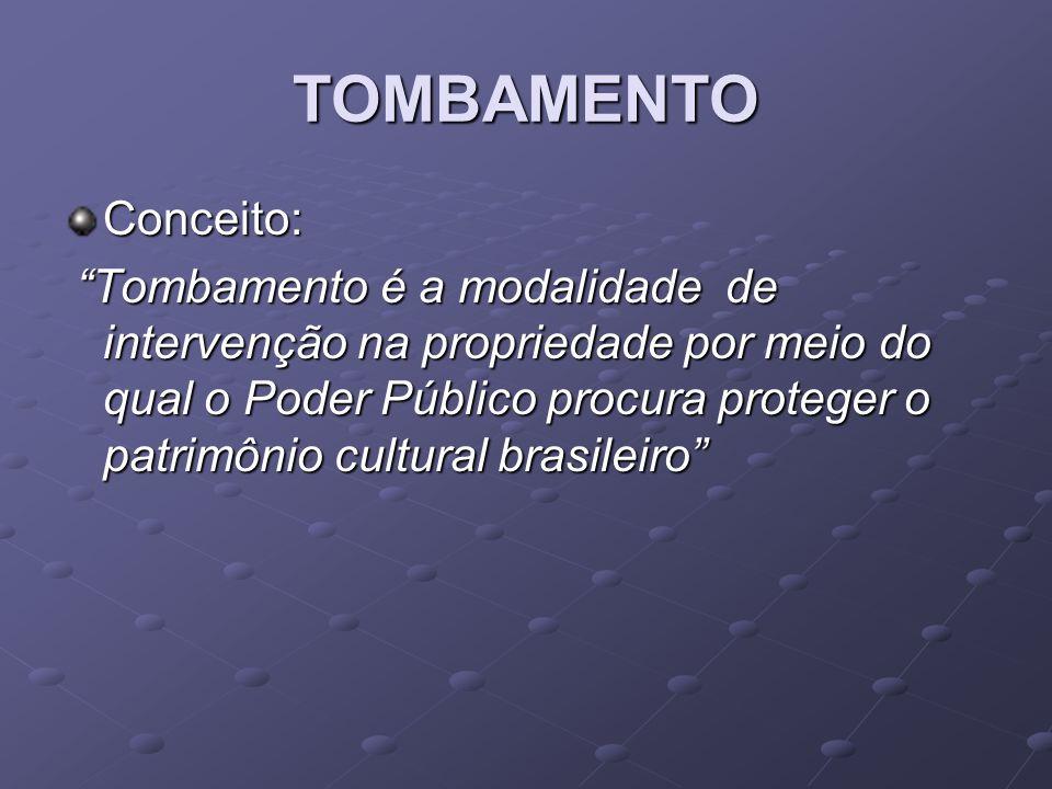 TOMBAMENTO Conceito: Tombamento é a modalidade de intervenção na propriedade por meio do qual o Poder Público procura proteger o patrimônio cultural b