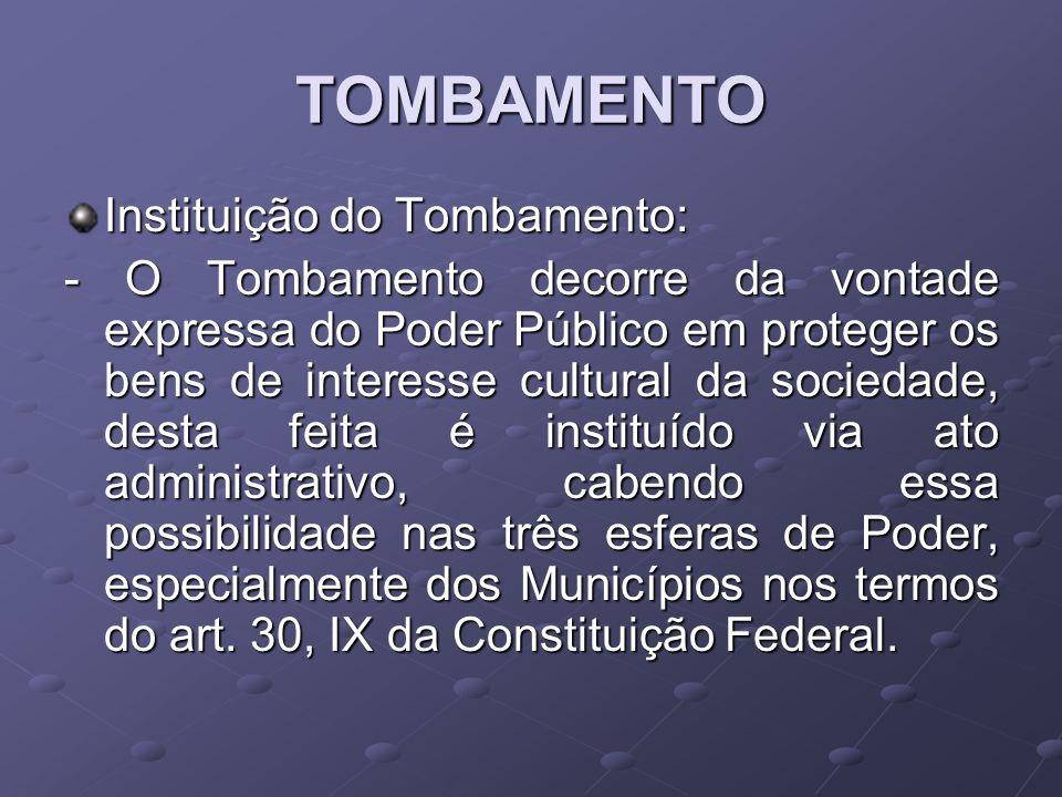 TOMBAMENTO Instituição do Tombamento: - O Tombamento decorre da vontade expressa do Poder Público em proteger os bens de interesse cultural da socieda