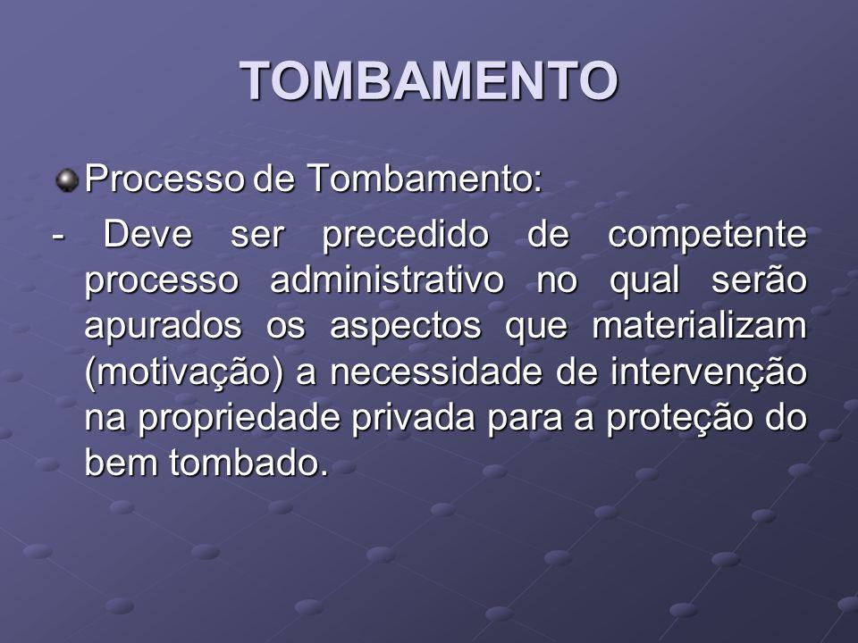 TOMBAMENTO Processo de Tombamento: - Deve ser precedido de competente processo administrativo no qual serão apurados os aspectos que materializam (mot